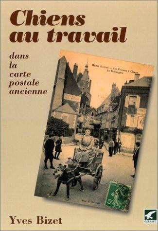 Chiens au travail dans la carte postale ancienne par Yves Bizet