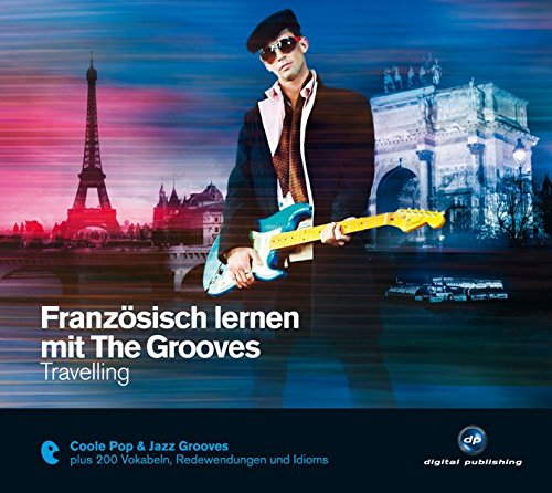 Französisch lernen mit The Grooves: Travelling.Coole Pop & Jazz Grooves / Audio-CD mit Booklet (The...