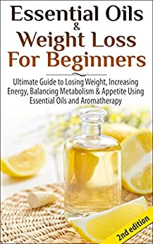 Essential Oils & Weight Loss for Beginners 2nd Edition: Ultimate Guide to Losing Weight, Increasing Energy, Balancing Metabolism & Appetite Using Essential ... Skin Care, Hair loss) (English Edition) par [P, Lindsey]
