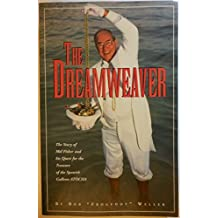 The Dreamweaver: The Story of Mel Fisher and His Quest for the Treasure of the Spanish Galleon Atocha by Bob Frogfoot Weller (1996-08-02)