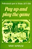 Pay Up and Play the Game: Professional Sport in Britain, 1875-1914