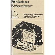 Provokationen -  Die Studenten- und Jugendrevolte in ihren Flugblättern 1965 - 1971