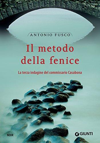 Il metodo della fenice: La terza indagine del commissario Casabona. (Le indagini del commissario Casabona Vol. 3) (Italian Edition) por Antonio Fusco