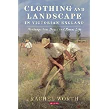 Clothing and Landscape in Victorian England: Working-class Dress and Rural Life