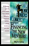 Financing The New Venture: A Complete Guide to Raising Capital from Venture Capitalists, Investment Bankers, Private Investors and Other Sources