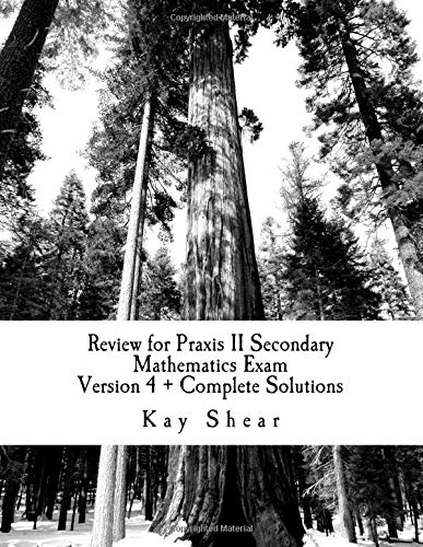 Review for Praxis II Secondary Mathematics Exam Version 4 + Complete Solutions: Test Codes 0061, 5061, and 5161 - Praxis-test 5161