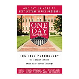 One Day University Presents: Positive Psychology: The Science of Happiness (Harvard's Most Popular Course) by [One Day University]