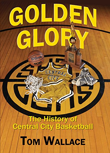 Golden Glory: The History of Central City Basketball por Tom Wallace