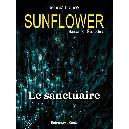 Sunflower - Le sanctuaire: Saison 3 Episode 5 (Sunflower Saison 3)