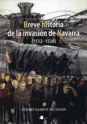 Breve historia de la invasión de Navarra (1512-1530) (Ensayo y Testimonio) por Pedro Esarte