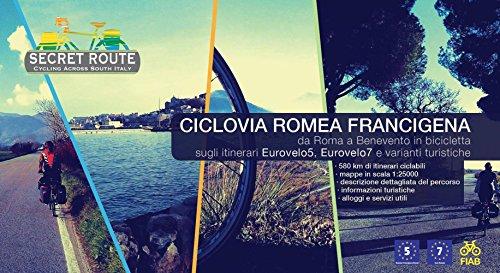 Ciclovia Romea Francigena. Da Roma a Benevento in bicicletta sugli itinerari Eurovelo5, Eurovelo7 e varianti turistiche