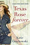 Texas Rose Forever (Texas Rose Ranch Book 1) by Katie Graykowski