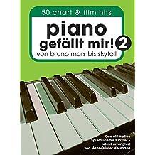 Piano gefällt mir! 2: 50 Chart & Film Hits. Von Bruno Mars bis Skyfall. Das ultimative Spielbuch für Klavier