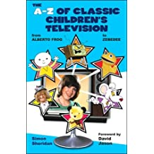 The A-Z of Classic Children's Television: From Alberto Frog to Zebedee