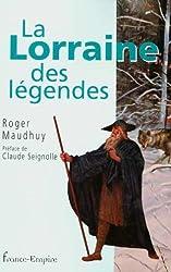 La Lorraine des Légendes : Contes, croyances et légendes de la Lorraine