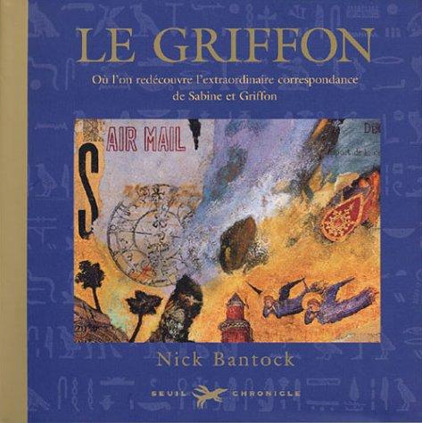 Le Griffon : Où l'on redécouvre l'extraordinaire correspondance de Sabine et Griffon par Nick Bantock