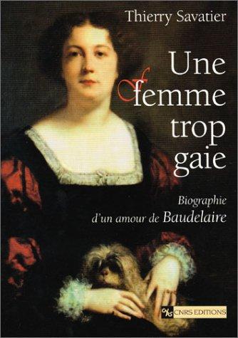 Une Femme trop gaie : Biographie d'un amour de Baudelaire