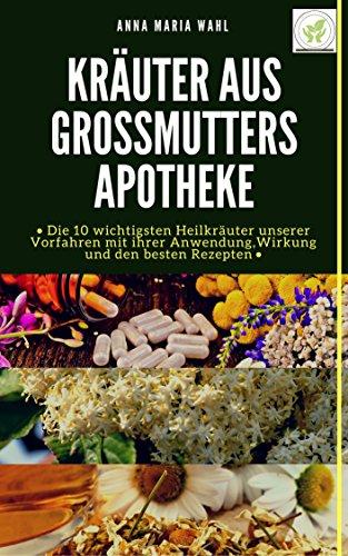 krauter-aus-grossmutters-apotheke-die-10-wichtigsten-heilkrauter-unserer-vorfahren-mit-ihrer-anwendu