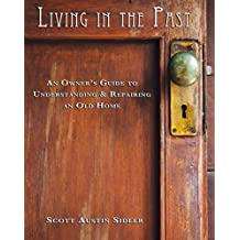 Living In The Past: An Owner's Guide to Understanding and Repairing an Old Home (English Edition)