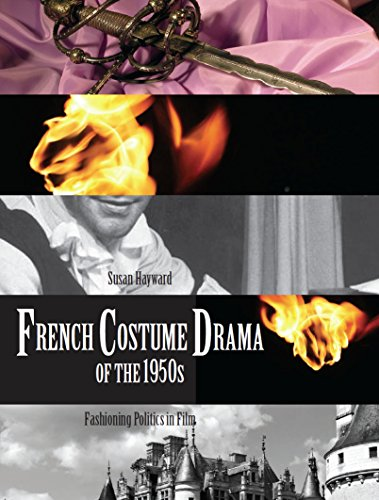 French Costume Drama of the 1950s: Fashioning Politics in (French Costume Filme Drama)