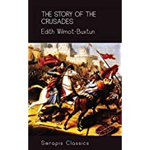 The Story of the Crusades (Serapis Classics) (English Edition)