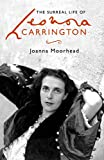 The Surreal Life of Leonora Carrington: A Surreal Life
