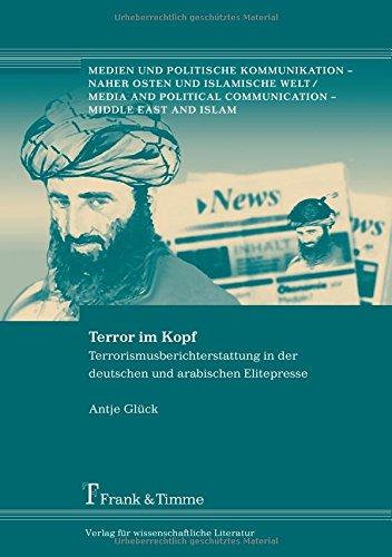 Terror im Kopf: Terrorismusberichterstattung in der deutschen und arabischen Elitepresse (Medien und politische Kommunikation - Naher Osten und islamische Welt)