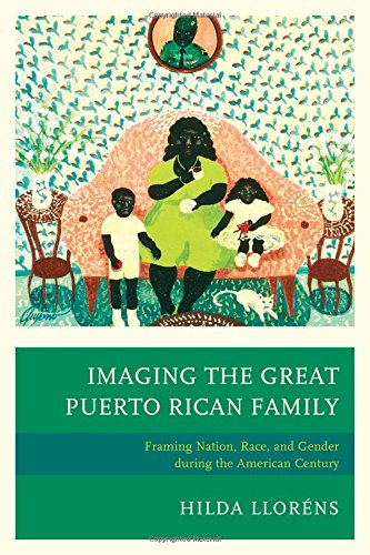 imaging-the-great-puerto-rican-family-framing-nation-race-and-gender-during-the-american-century