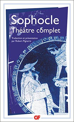 Thtre complet : Ajax ; Antigone ; Electre ; Oedipe roi ; Les trachiniennes ; Philoctte ; Oedipe  colone ; Les limiers