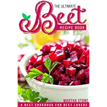 The Ultimate Beet Recipe Book: A Beet Cookbook for Beet Lovers (English Edition)