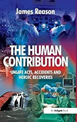 The Human Contribution: Unsafe Acts, Accidents and Heroic Recoveries by James Reason (2008-12-28)