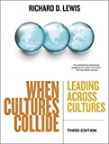 When Cultures Collide: Leading Across Cultures (Third Edition): Leading, Teamworking and Managing Across the Globe