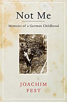 Not Me: Memoirs of a German Childhood by [Fest, Joachim]