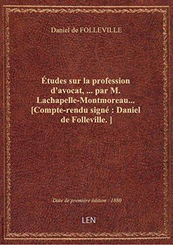 Études sur la profession d'avocat,... par M. Lachapelle-Montmoreau... [Compte-rendu signé : Daniel d