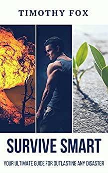 Survive Smart: Your Ultimate Guide for Outlasting Any Disaster (English Edition) de [Fox, Timothy, Publishing, Timely]