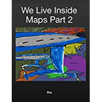 We Live Inside Maps Part 2 (The