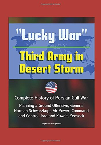 "Price comparison product image ""Lucky War"" Third Army in Desert Storm - Complete History of Persian Gulf War,  Planning a Ground Offensive,  General Norman Schwarzkopf,  Air Power,  Command and Control,  Iraq and Kuwait,  Yeosock"