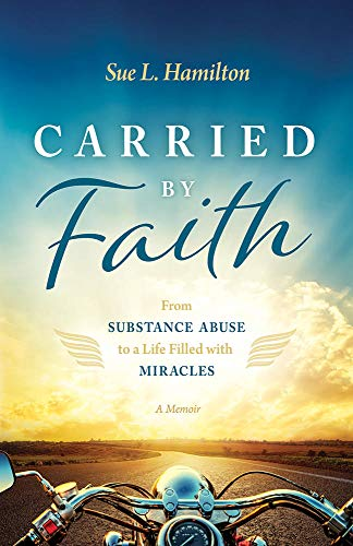 Carried by Faith: From Substance Abuse to a Life Filled with Miracles (English Edition)