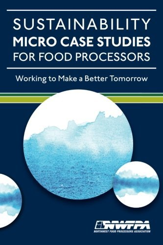 Sustainability Micro Case Studies for Food Processors: Working to Make a Better Tomorrow by David McGiverin (2012-11-06)