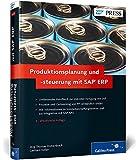 Produktionsplanung und -steuerung mit SAP ERP: Ihr umfassendes Handbuch zu SAP PP (SAP PRESS)