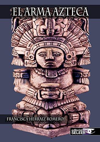 El arma azteca por Francisca Herraiz