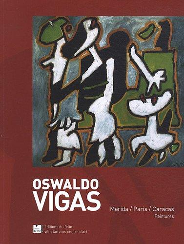 Oswaldo Vigas : Merida/Paris/Caracas Peintures, Catalogue de l'exposition Oswaldo Vigas, avril 2011 à la Villa Tamaris centre d'art par Robert Bonaccorsi