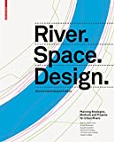 River.Space.Design: Planning Strategies, Methods and Projects for Urban Rivers. Second and Enlarged Edition