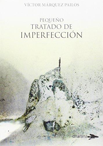 PEQUEÑO TRATADO DE IMPERFECCIÓN por VÍCTOR MÁRQUEZ PAILOS