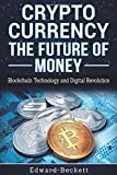 Cryptocurrency: The Future of Money: Blockchain Technology and Digital Revolution