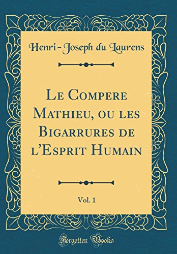 Le Compere Mathieu, Ou Les Bigarrures de L'Esprit Humain, Vol. 1 (Classic Reprint)