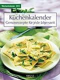 Küchenkalender mit Rezepten 2013 Foto-Wochenkalender: Genussrezepte für jeder Jahreszeit