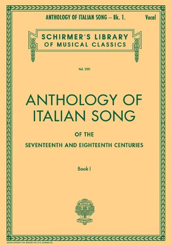 Anthology of Italian Song of the 17th and 18th Centuries - Book I: Schirmer Library of Classics Volume 290 (Anthology of Italian Songs of the 17th & 18th Centuries)