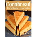 Cornbread :The Ultimate Recipe Guide - Over 30 Delicious & Best Selling Recipes (English Edition)