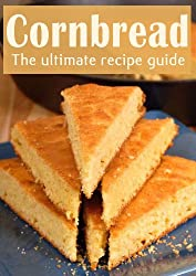 Cornbread :The Ultimate Recipe Guide - Over 30 Delicious & Best Selling Recipes (English Edition)